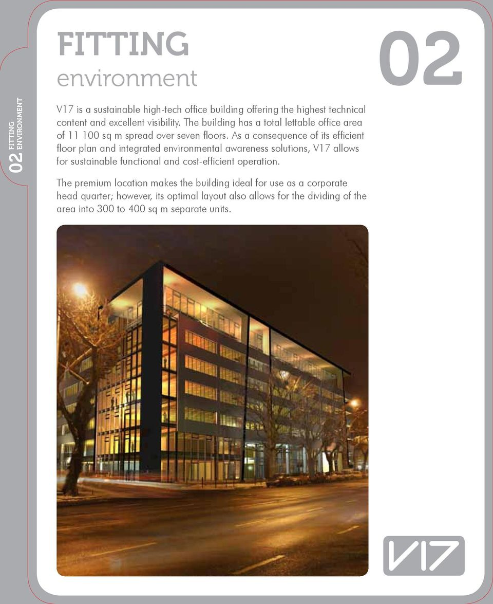 As a consequence of its efficient floor plan and integrated environmental awareness solutions, V17 allows for sustainable functional and