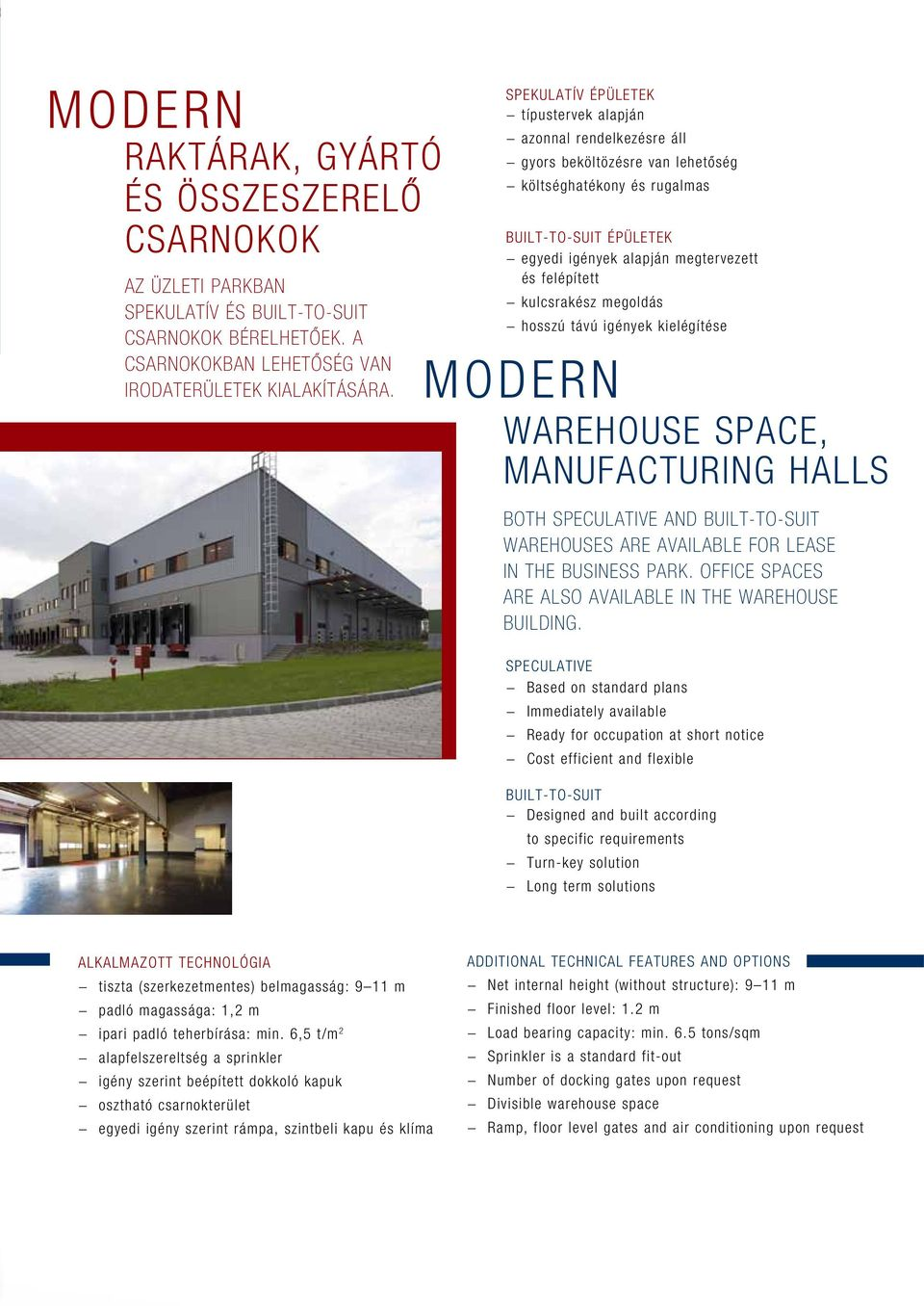 kulcsrakész megoldás hosszú távú igények kielégítése MODERN WAREHOUSE SPACE, MANUFACTURING HALLS Both speculative and built-to-suit warehouses are available for lease in the business park.