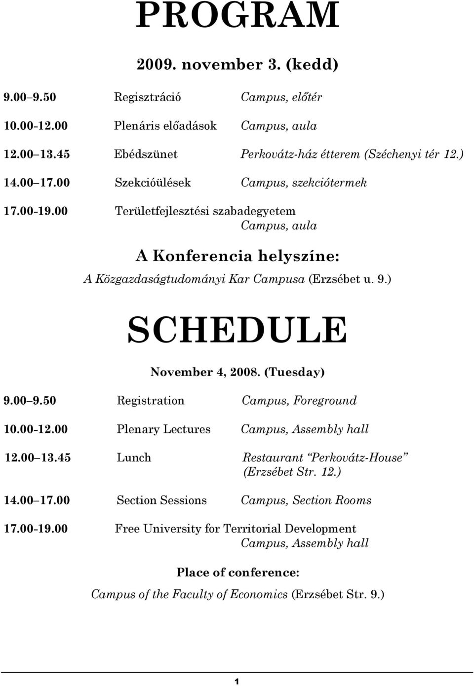 ) SCHEDULE November 4, 2008. (Tuesday) 9.00 9.50 Registration Campus, Foreground 10.00-12.00 Plenary Lectures Campus, Assembly hall 12.00 13.
