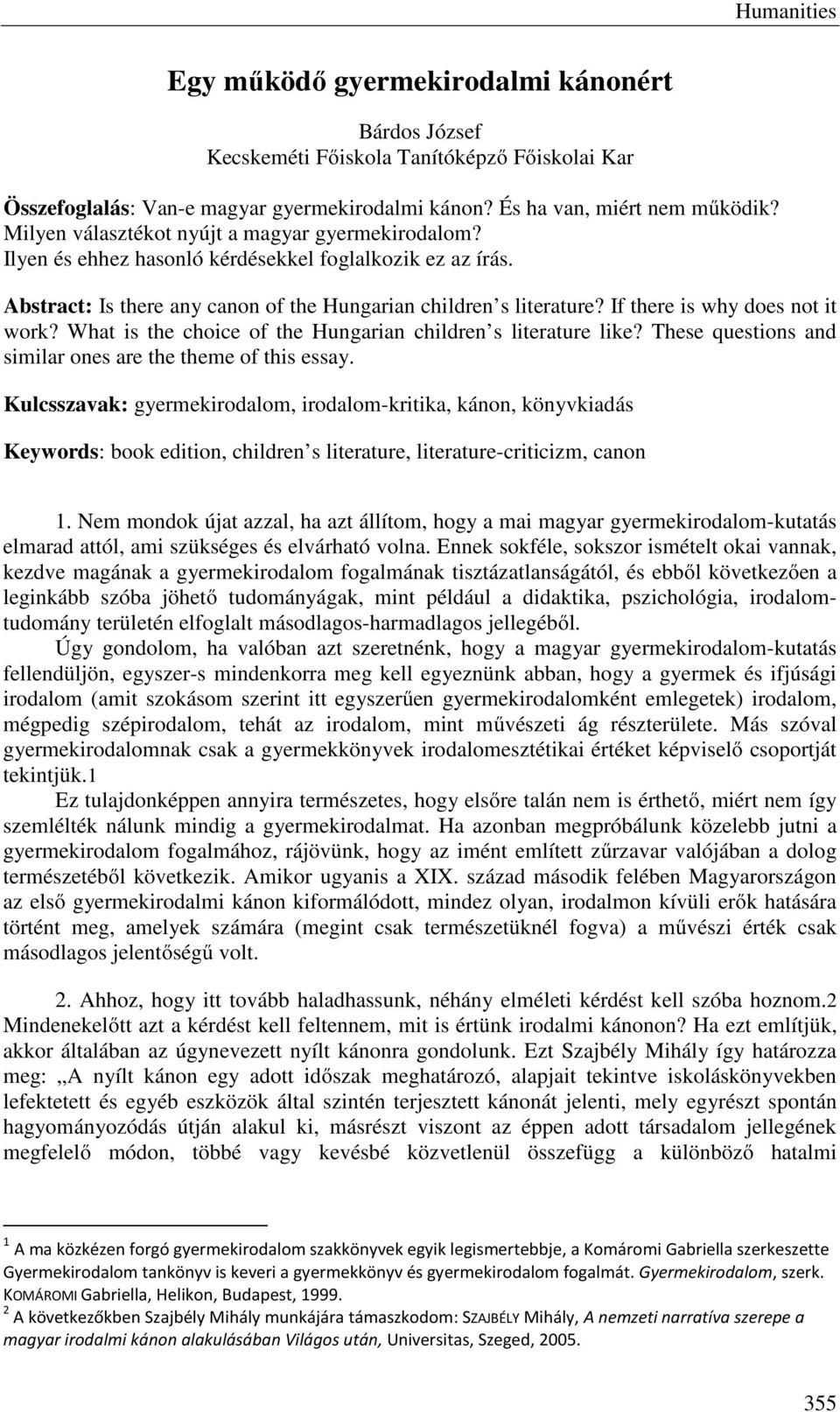 If there is why does not it work? What is the choice of the Hungarian children s literature like? These questions and similar ones are the theme of this essay.
