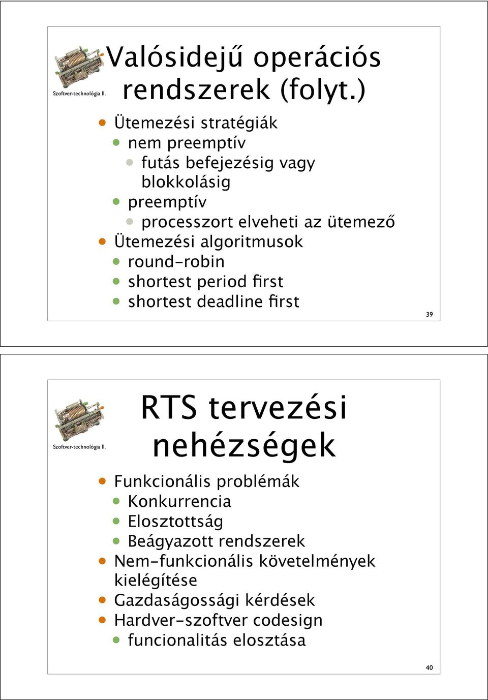 "ütemez"" Ütemezési algoritmusok round-robin shortest period first shortest deadline first 39 RTS tervezési"