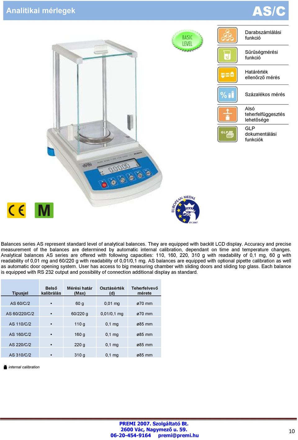 Analytical balances AS series are offered with following capacities: 110, 160, 220, 310 g with readability of 0,1 mg, 60 g with readability of 0,01 mg and 60/220 g with readability of 0,01/0,1 mg.