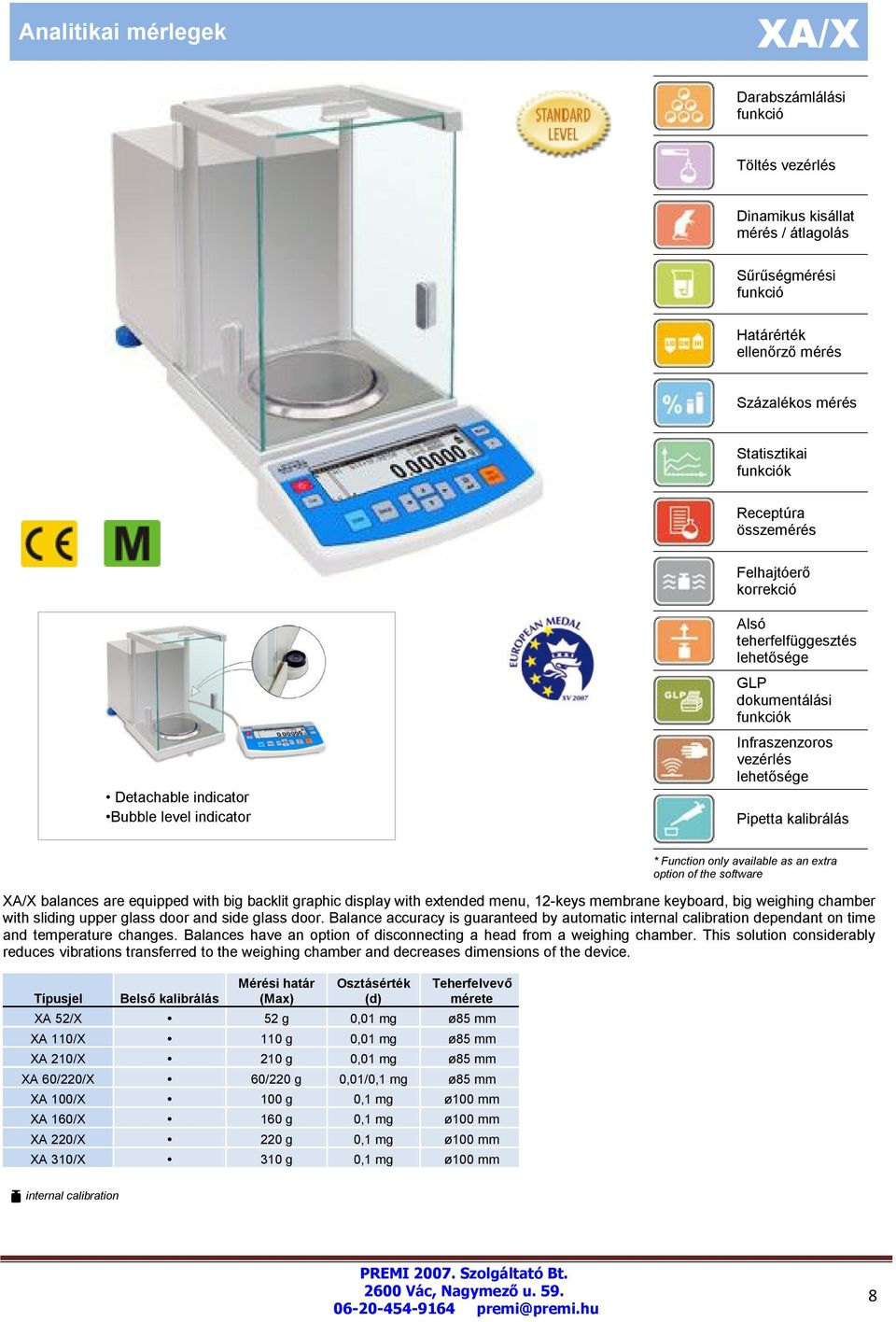 extended menu, 12-keys membrane keyboard, big weighing chamber with sliding upper glass door and side glass door. Balance accuracy is guaranteed by automatic dependant on time and temperature changes.