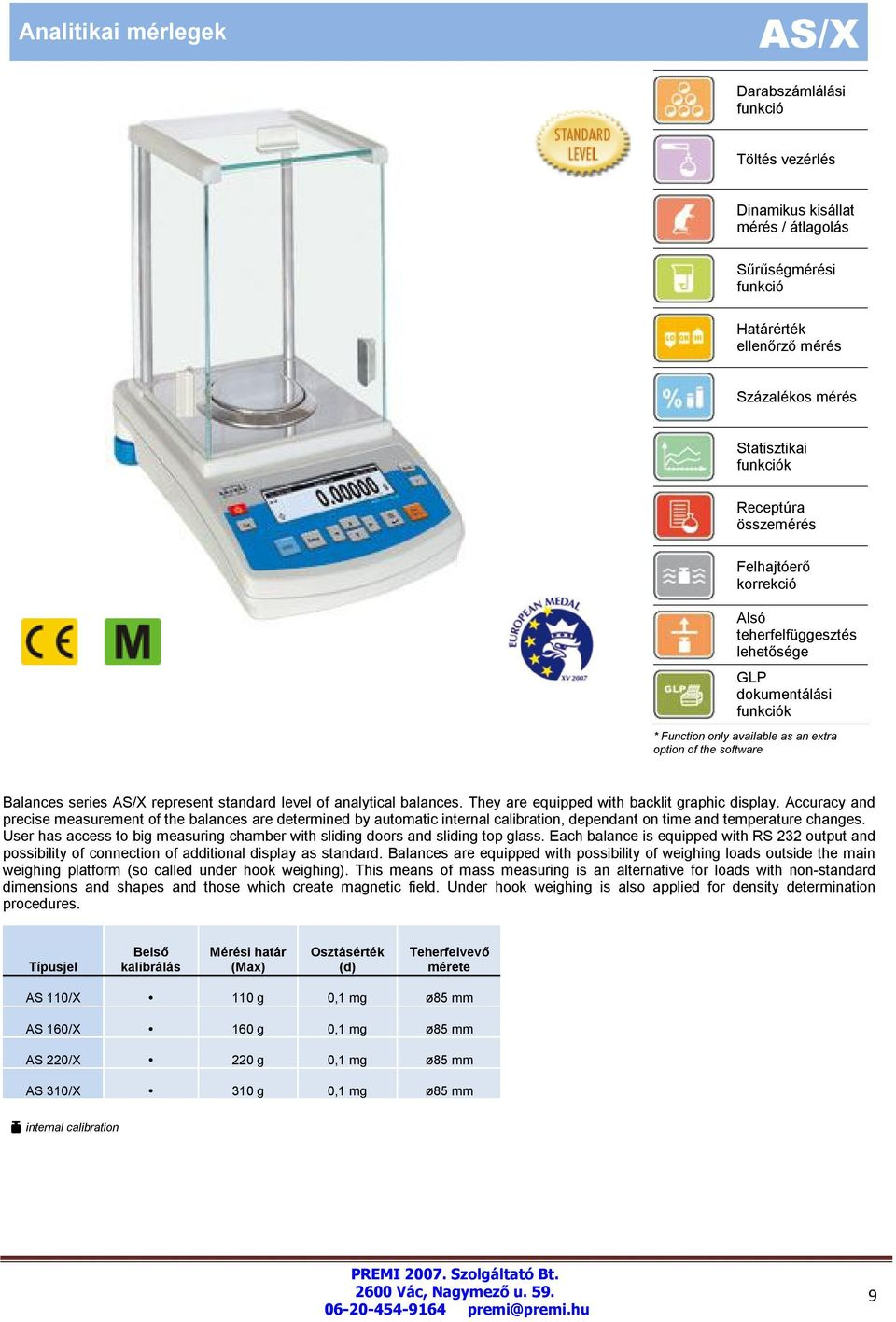 Accuracy and precise measurement of the balances are determined by automatic, dependant on time and temperature changes.