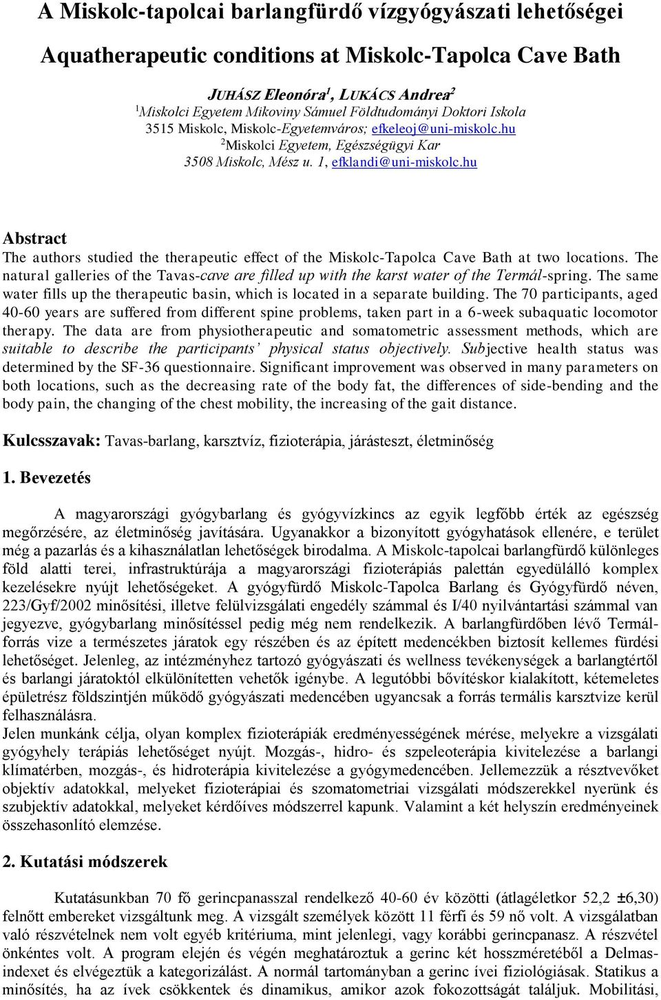 hu Abstract The authors studied the therapeutic effect of the Miskolc-Tapolca Cave Bath at two locations.