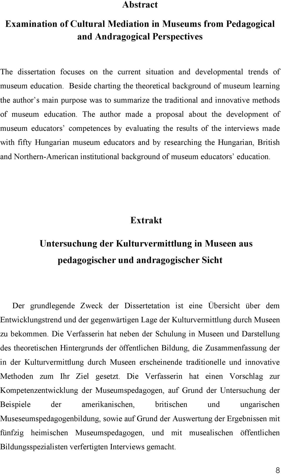 The author made a proposal about the development of museum educators competences by evaluating the results of the interviews made with fifty Hungarian museum educators and by researching the