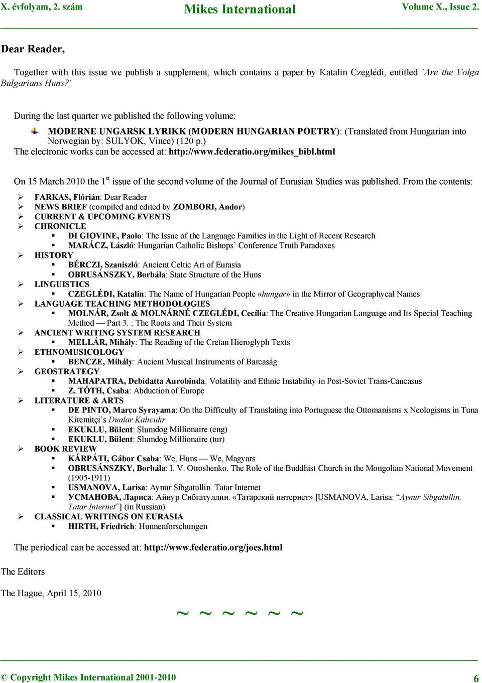 ) The electronic works can be accessed at: http://www.federatio.org/mikes_bibl.html On 15 March 2010 the 1 st issue of the second volume of the Journal of Eurasian Studies was published.