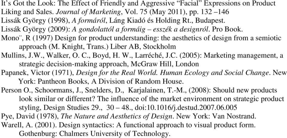 Mono, R (1997) Design for product understanding: the aesthetics of design from a semiotic approach (M. Knight, Trans.) Liber AB, Stockholm Mullins, J.W., Walker, O. C.