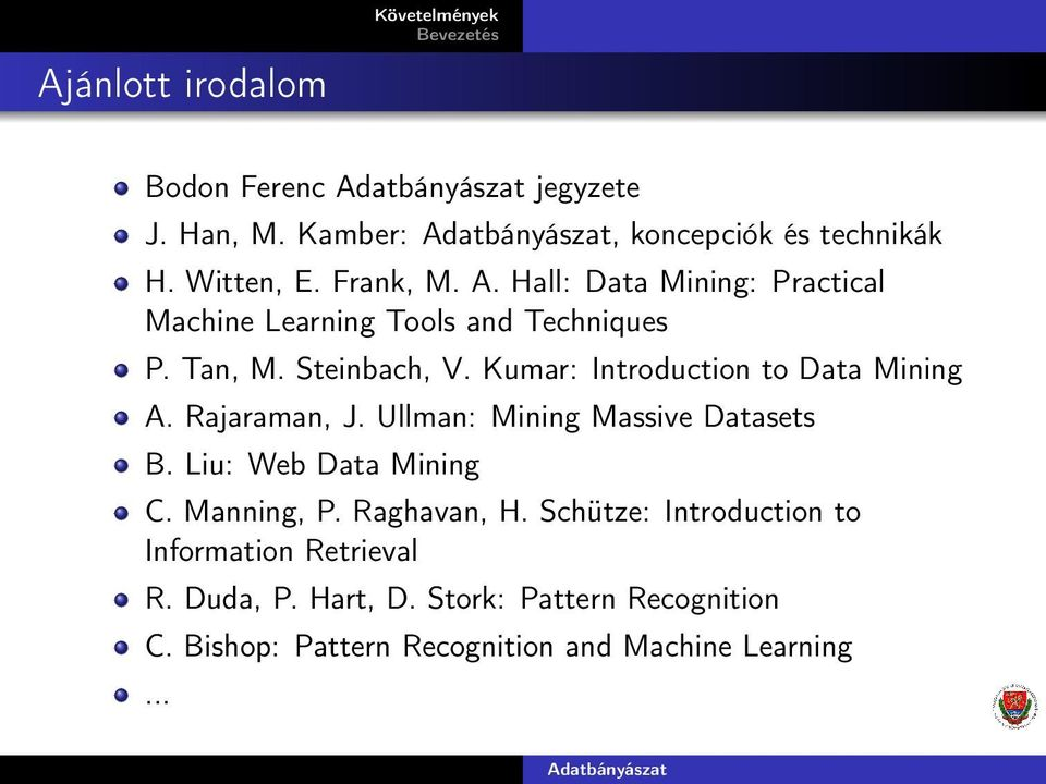 Kumar: Introduction to Data Mining A. Rajaraman, J. Ullman: Mining Massive Datasets B. Liu: Web Data Mining C. Manning, P.
