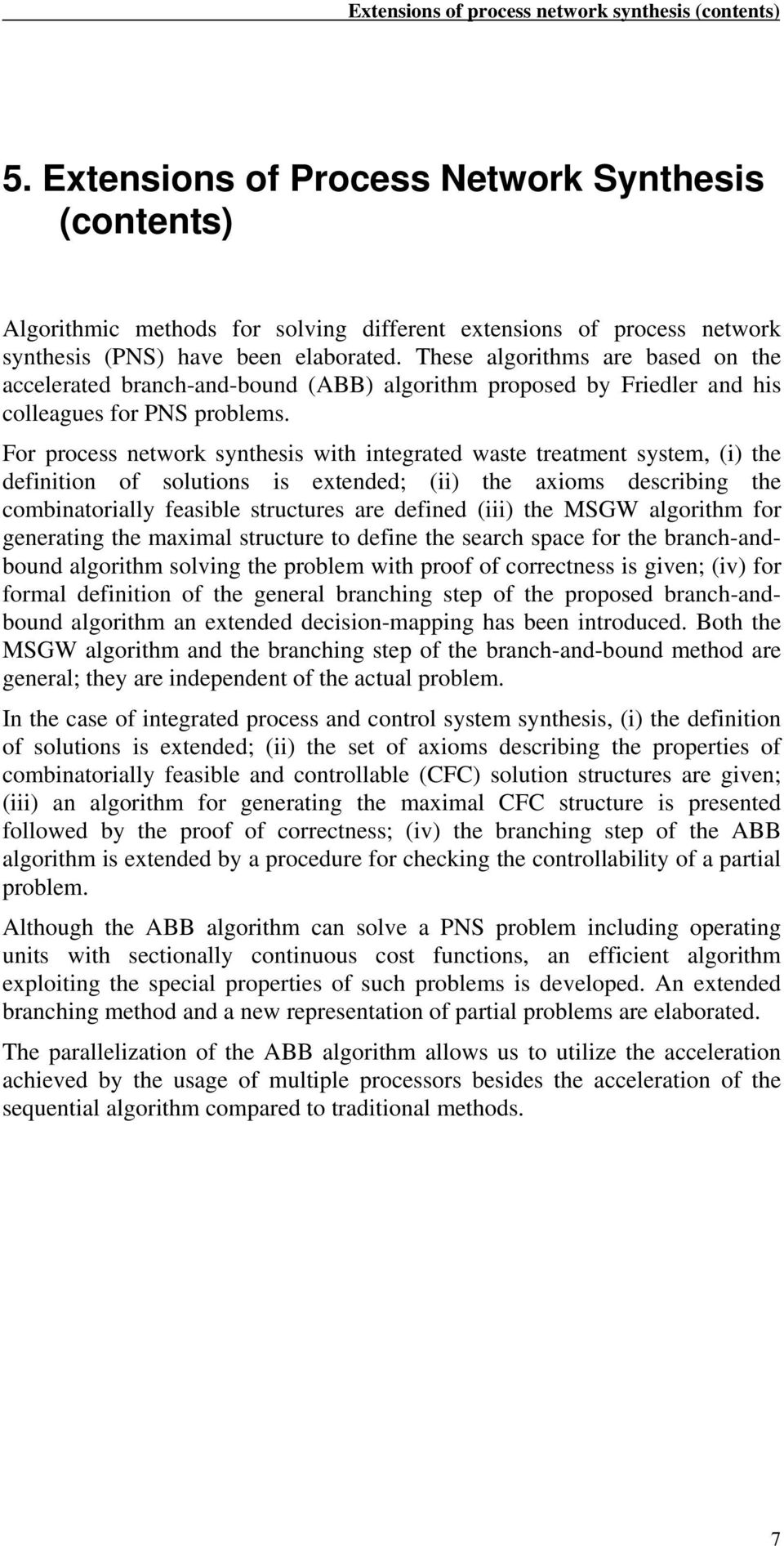 These algorithms are based on the accelerated branch-and-bound (ABB) algorithm proposed by Friedler and his colleagues for PNS problems.