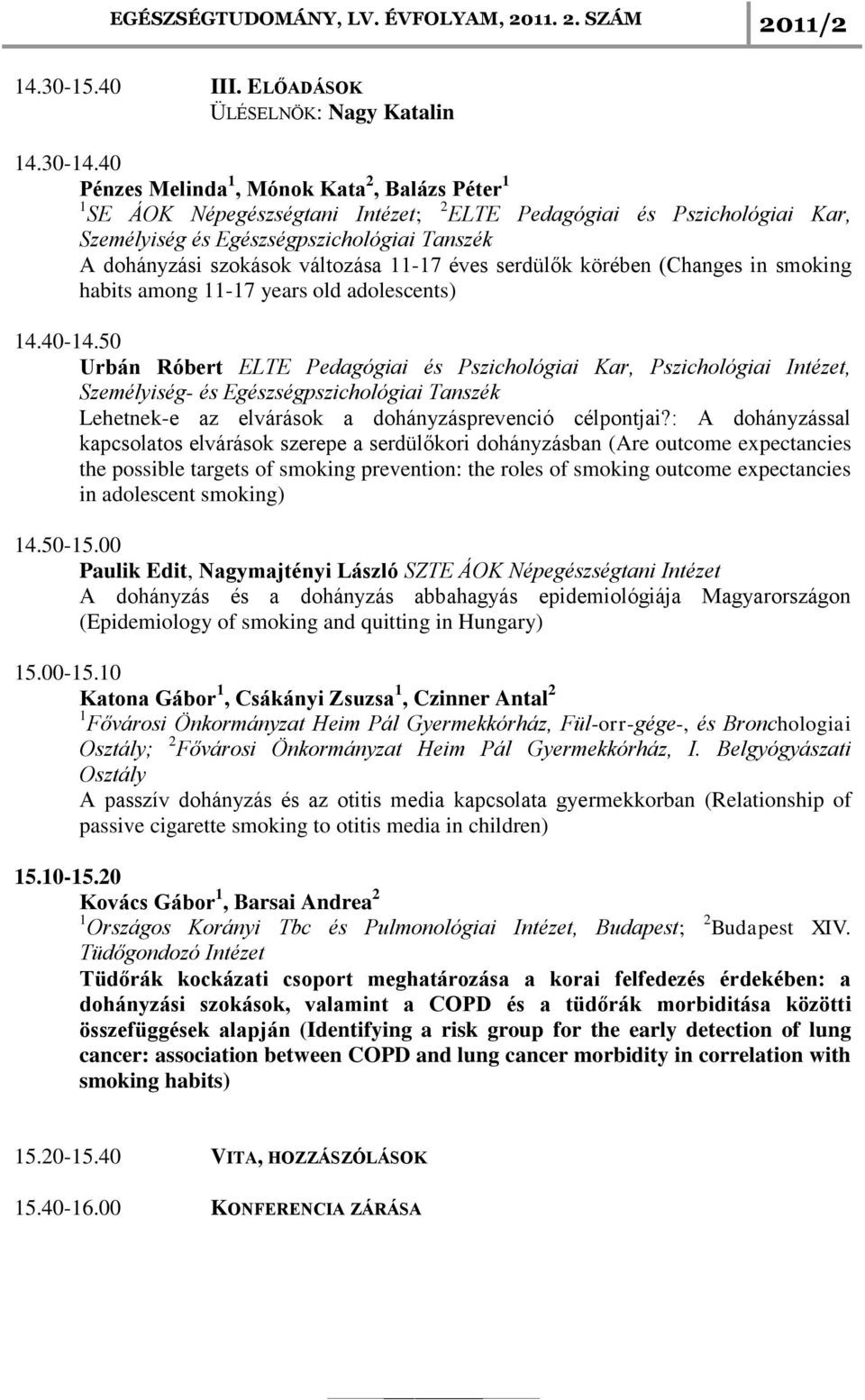 változása 11-17 éves serdülők körében (Changes in smoking habits among 11-17 years old adolescents) 14.40-14.