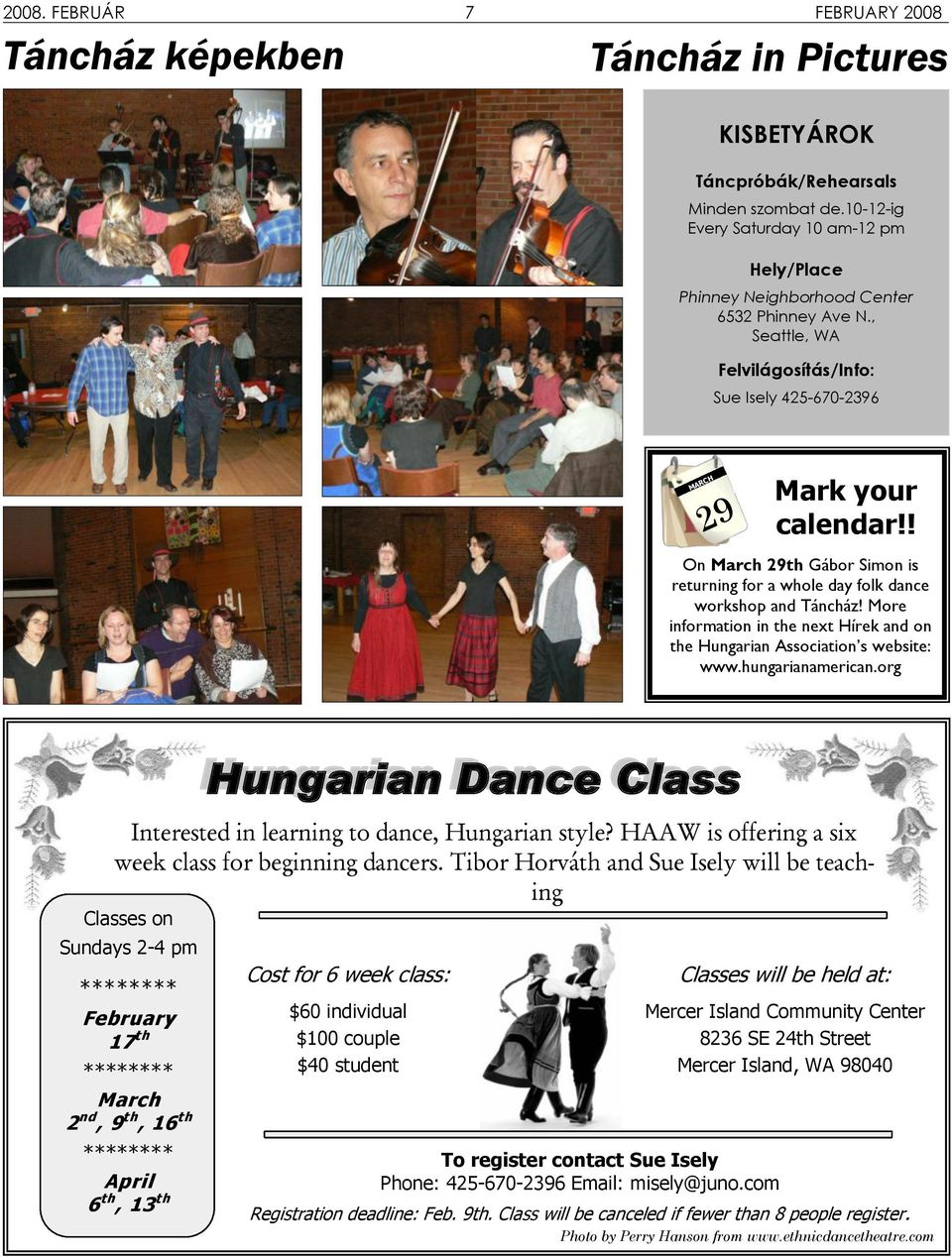 ! On March 29th Gábor Simon is returning for a whole day folk dance workshop and Táncház! More information in the next Hírek and on the Hungarian Association s website: www.hungarianamerican.