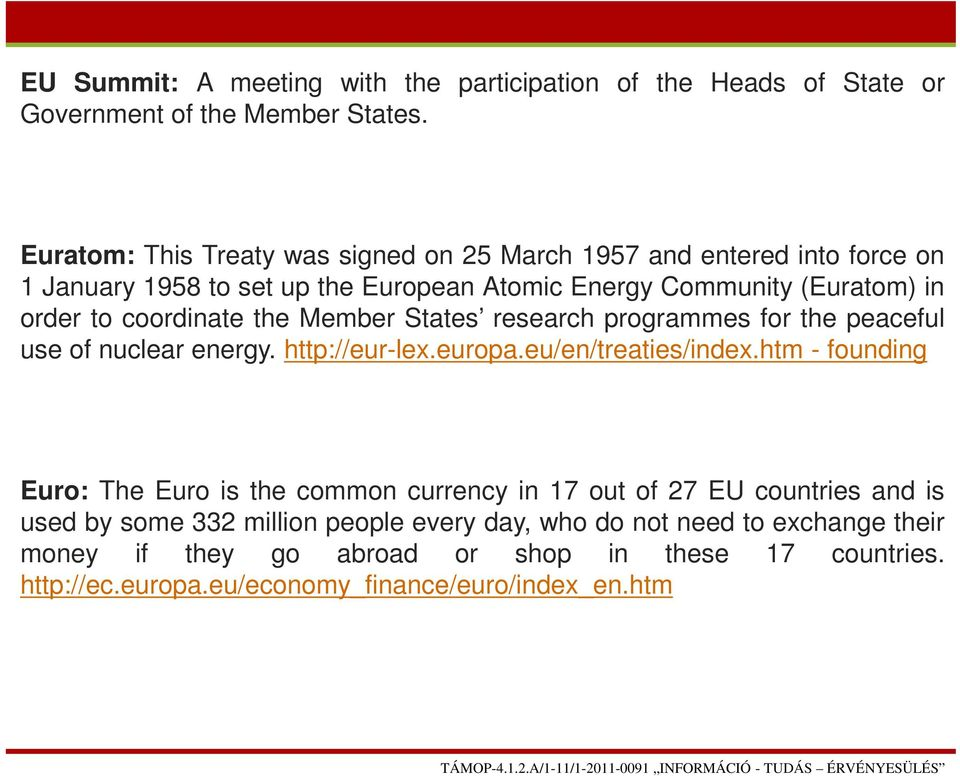 coordinate the Member States research programmes for the peaceful use of nuclear energy. http://eur-lex.europa.eu/en/treaties/index.