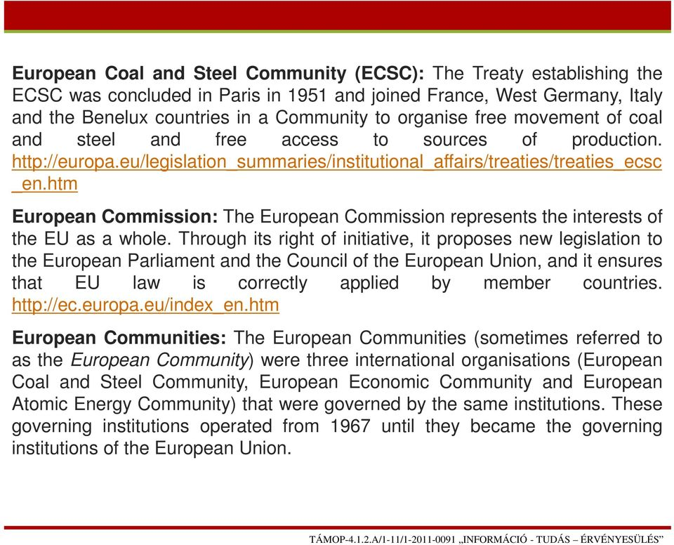 htm European Commission: The European Commission represents the interests of the EU as a whole.