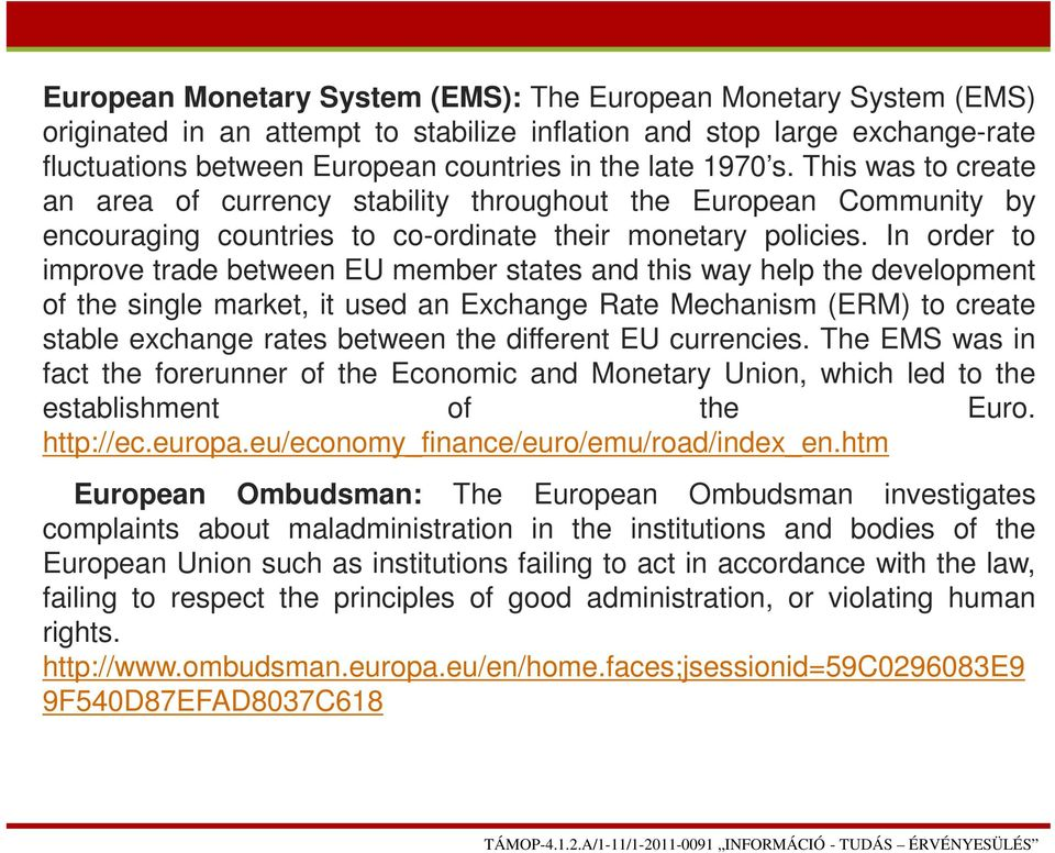 In order to improve trade between EU member states and this way help the development of the single market, it used an Exchange Rate Mechanism (ERM) to create stable exchange rates between the