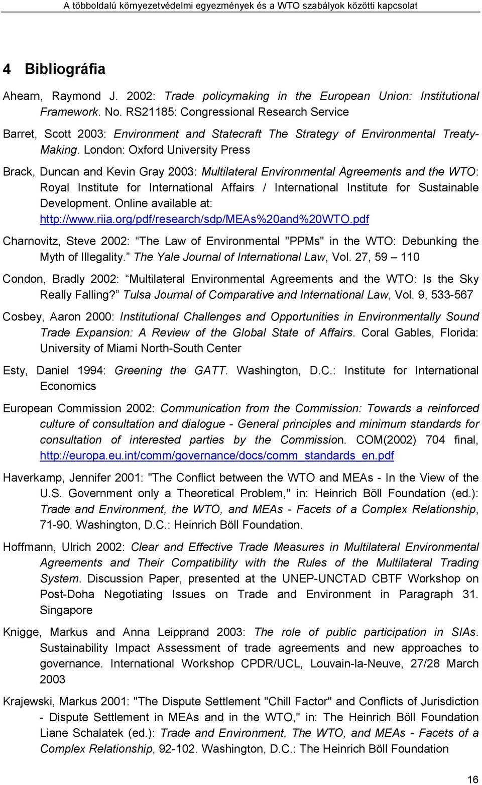 London: Oxford University Press Brack, Duncan and Kevin Gray 2003: Multilateral Environmental Agreements and the WTO: Royal Institute for International Affairs / International Institute for
