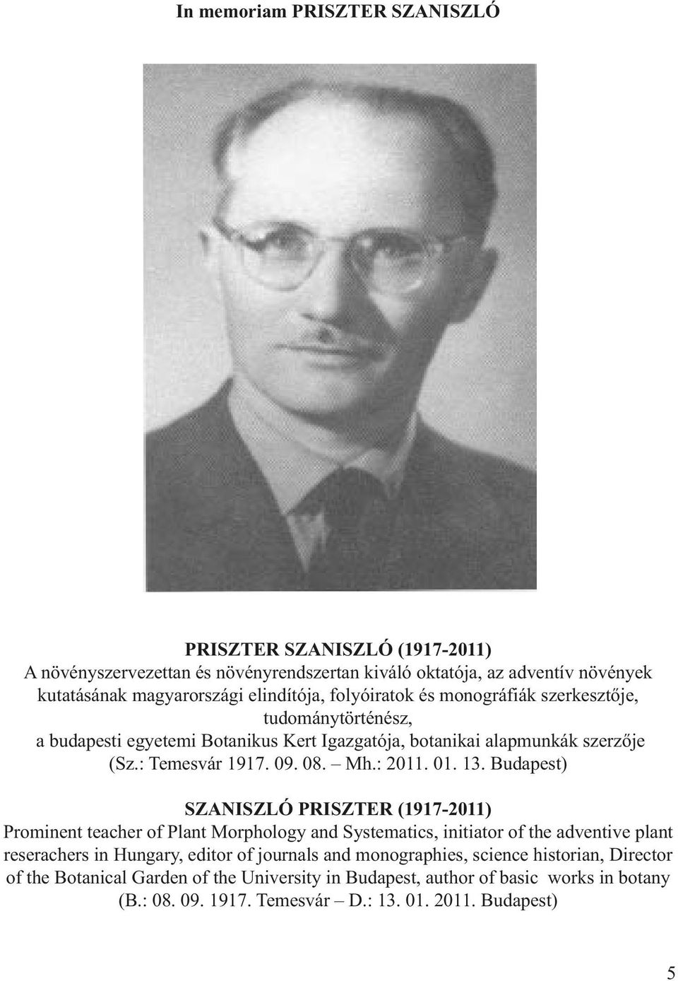 13. Budapest) SZANISZLÓ PRISZTER (1917-2011) Prominent teacher of Plant Morphology and Systematics, initiator of the adventive plant reserachers in Hungary, editor of journals and