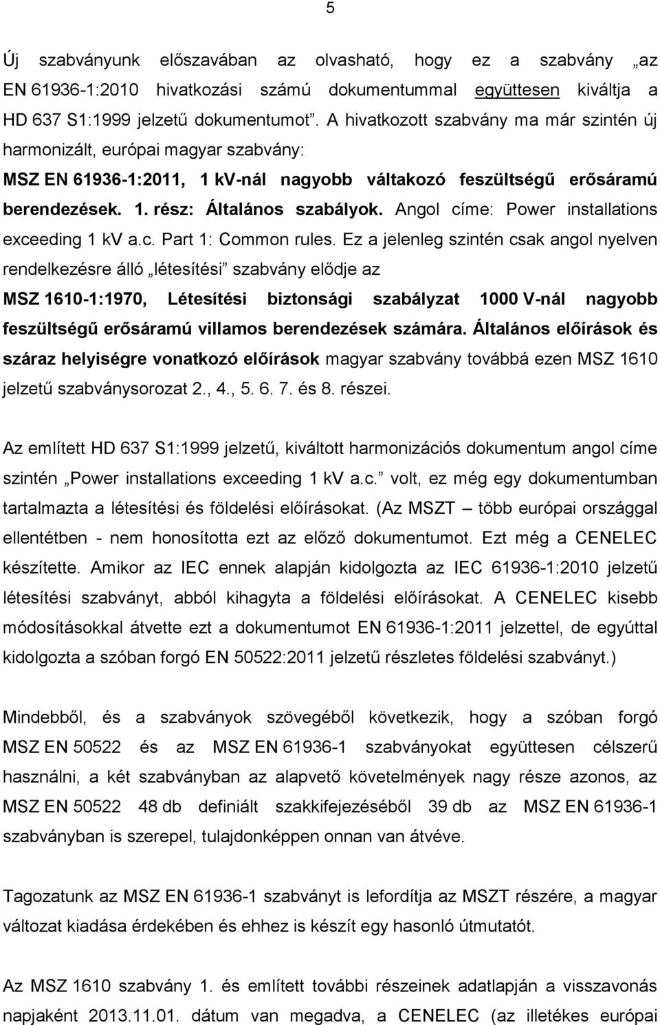 Angol címe: Power installations exceeding 1 kv a.c. Part 1: Common rules.