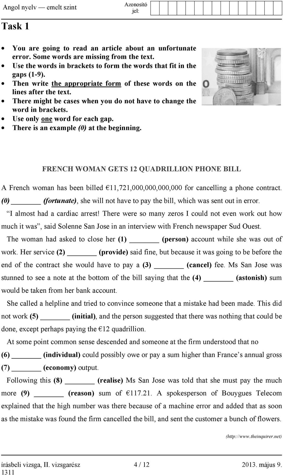 There is an example (0) at the beginning. FRENCH WOMAN GETS 12 QUADRILLION PHONE BILL A French woman has been billed 11,721,000,000,000,000 for cancelling a phone contract.