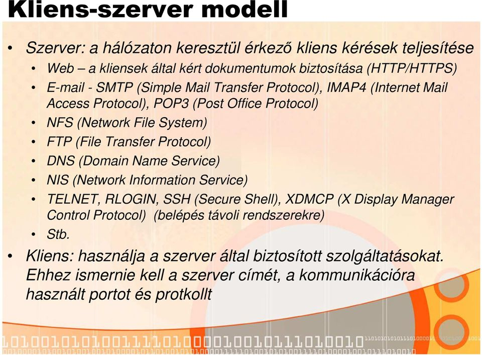 DNS (Domain Name Service) NIS (Network Information Service) TELNET, RLOGIN, SSH (Secure Shell), XDMCP (X Display Manager Control Protocol) (belépés távoli
