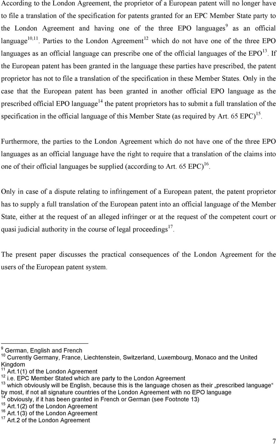 Parties to the London Agreement 12 which do not have one of the three EPO languages as an official language can prescribe one of the official languages of the EPO 13.