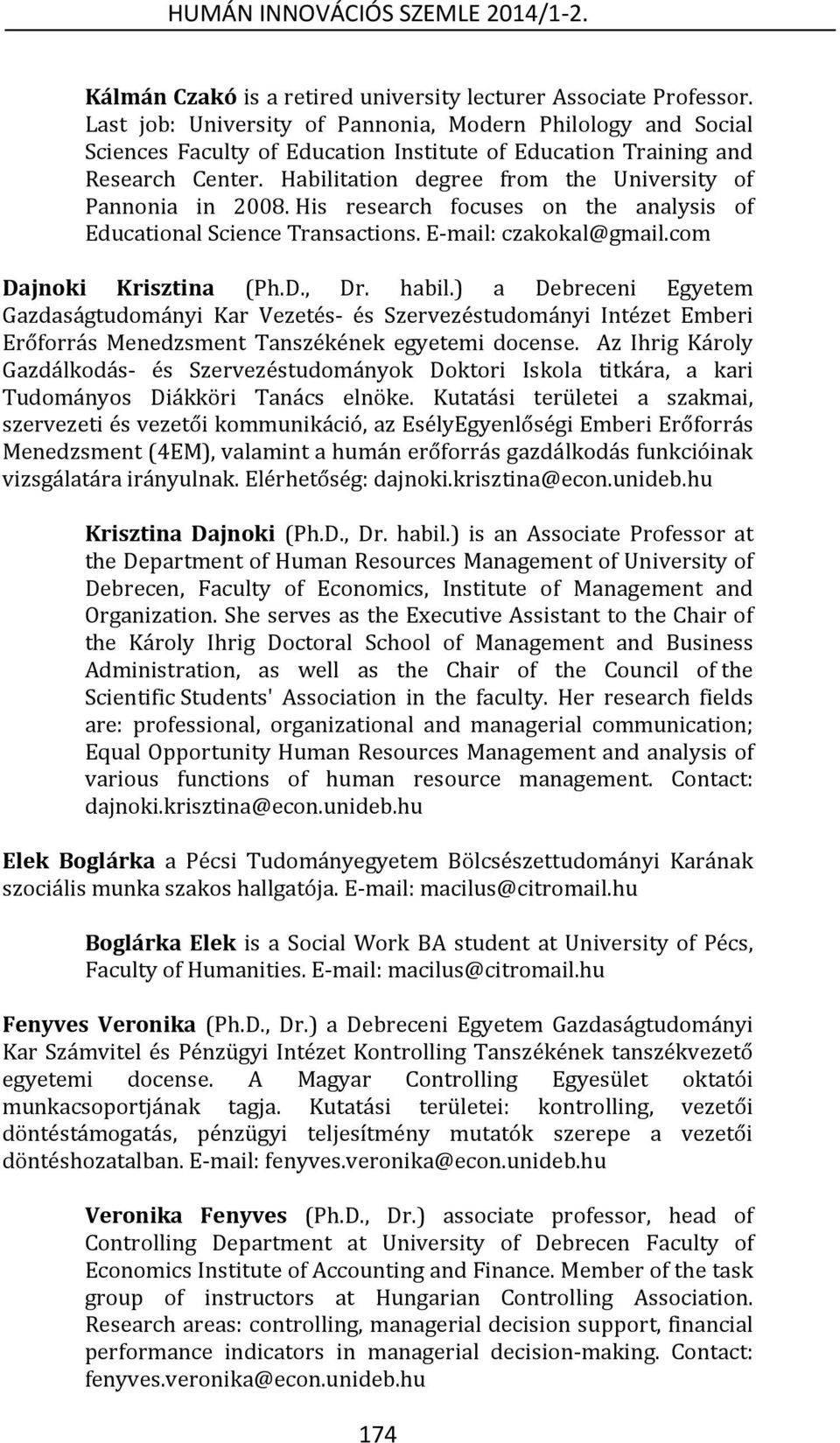 Habilitation degree from the University of Pannonia in 2008. His research focuses on the analysis of Educational Science Transactions. E-mail: czakokal@gmail.com Dajnoki Krisztina (Ph.D., Dr. habil.