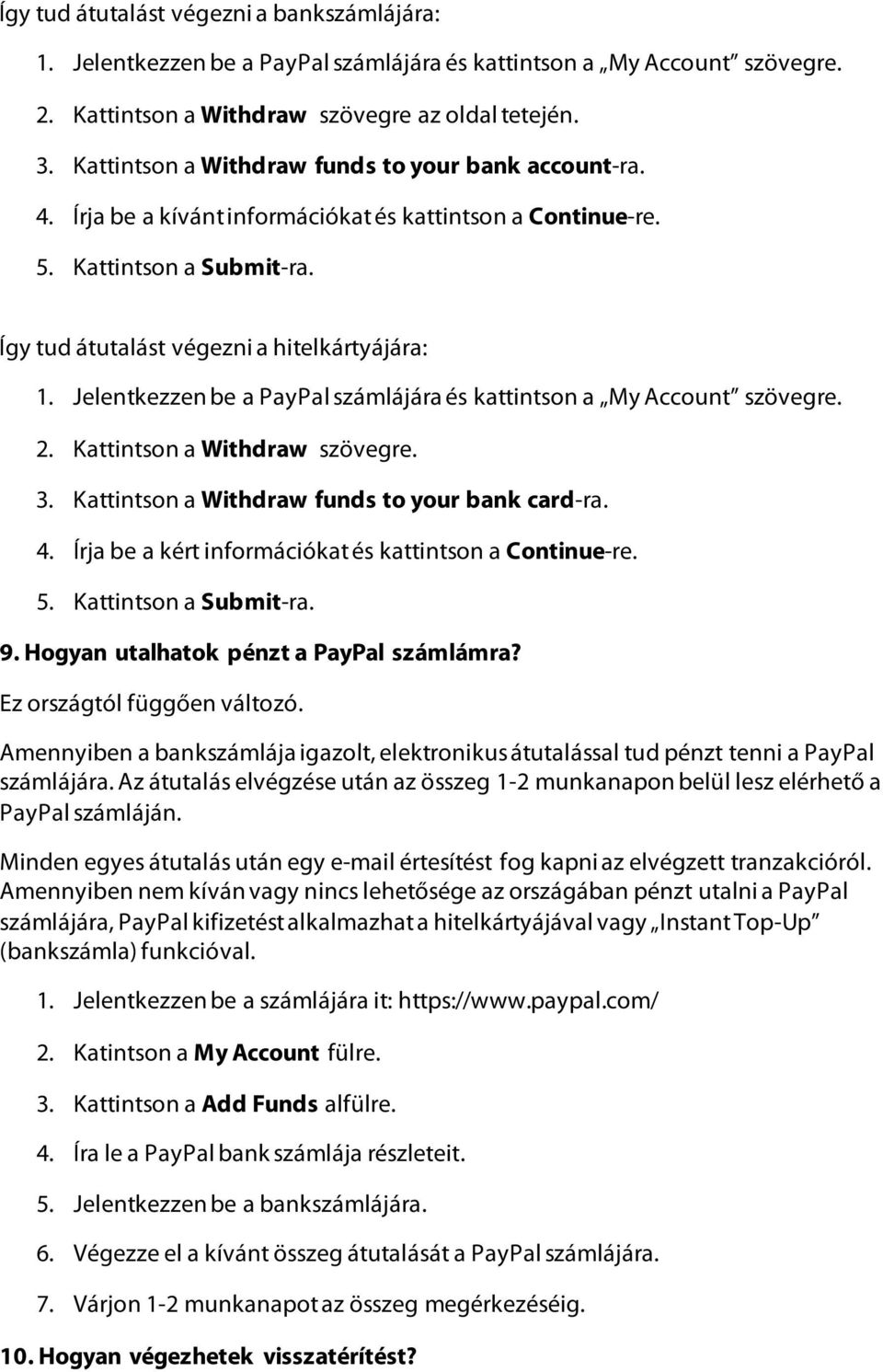 Jelentkezzen be a PayPal számlájára és kattintson a My Account szövegre. 2. Kattintson a Withdraw szövegre. 3. Kattintson a Withdraw funds to your bank card-ra. 4.