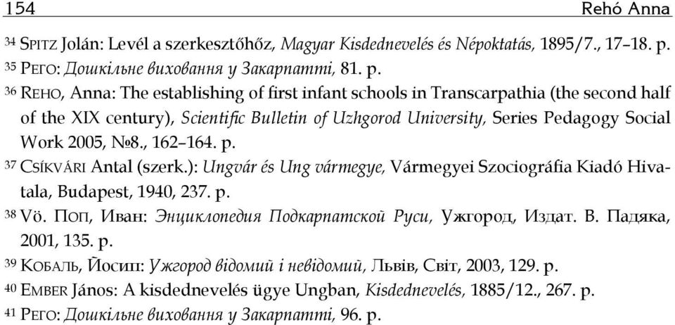 36 REHO, Anna: The establishing of first infant schools in Transcarpathia (the second half of the XIX century), Scientific Bulletin of Uzhgorod University, Series Pedagogy Social Work 2005, 8.