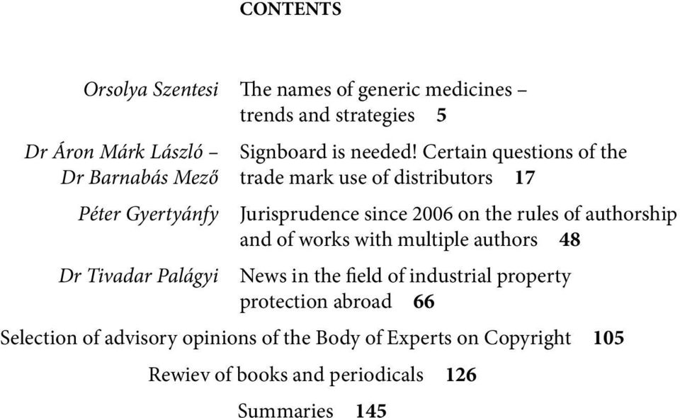 since 2006 on the rules of authorship and of works with multiple authors 48 News in the field of industrial property
