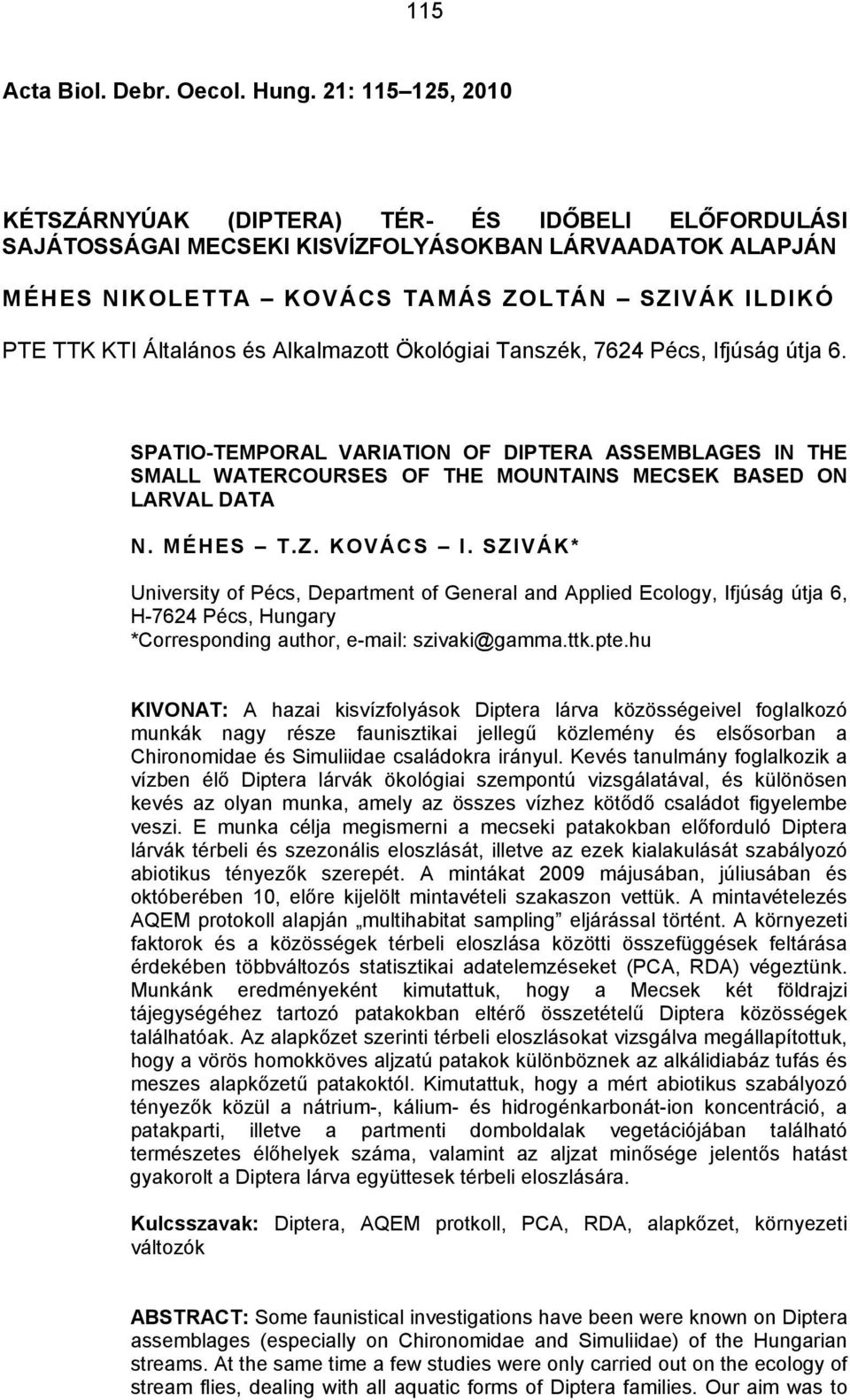 Általános és Alkalmazott Ökológiai Tanszék, 7624 Pécs, Ifjúság útja 6. SPATIO-TEMPORAL VARIATION OF DIPTERA ASSEMBLAGES IN THE SMALL WATERCOURSES OF THE MOUNTAINS MECSEK BASED ON LARVAL DATA N.