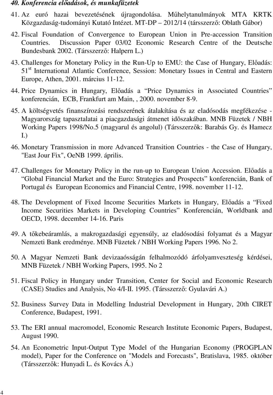 Challenges for Monetary Policy in the Run-Up to EMU: the Case of Hungary, Előadás: 51 st International Atlantic Conference, Session: Monetary Issues in Central and Eastern Europe, Athen, 2001.