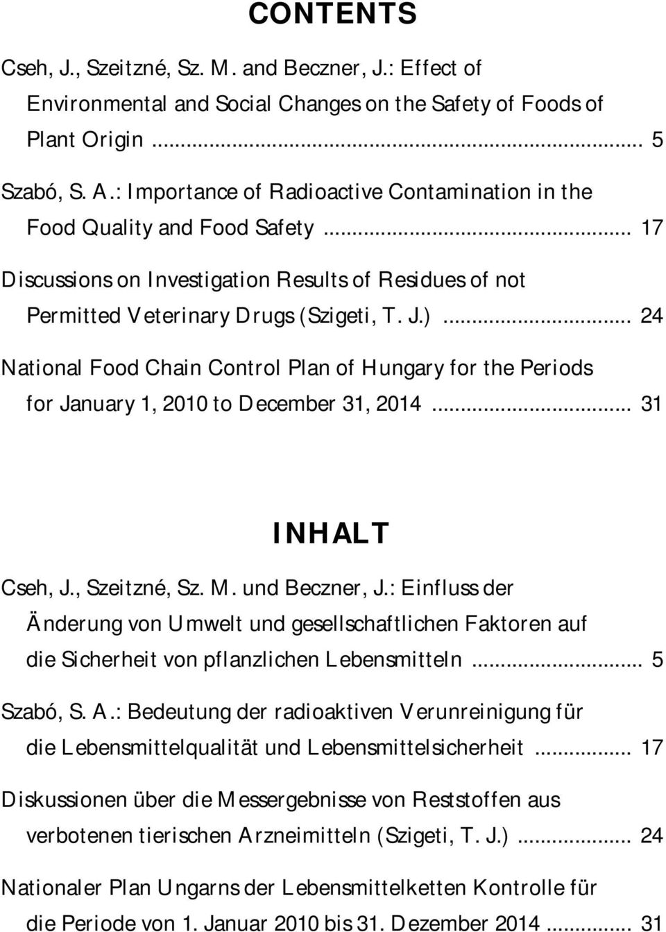 .. 24 National Food Chain Control Plan of Hungary for the Periods for January 1, 2010 to December 31, 2014... 31 INHALT Cseh, J., Szeitzné, Sz. M. und Beczner, J.