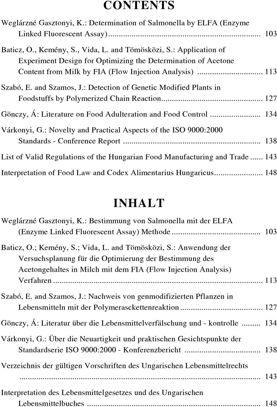 : Detection of Genetic Modified Plants in Foodstuffs by Polymerized Chain Reaction... 127 Gönczy, Á: Literature on Food Adulteration and Food Control... 134 Várkonyi, G.