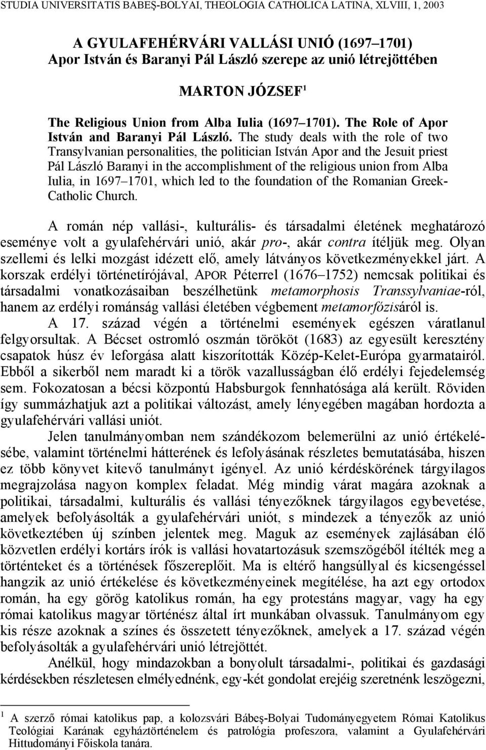 The study deals with the role of two Transylvanian personalities, the politician István Apor and the Jesuit priest Pál László Baranyi in the accomplishment of the religious union from Alba Iulia, in
