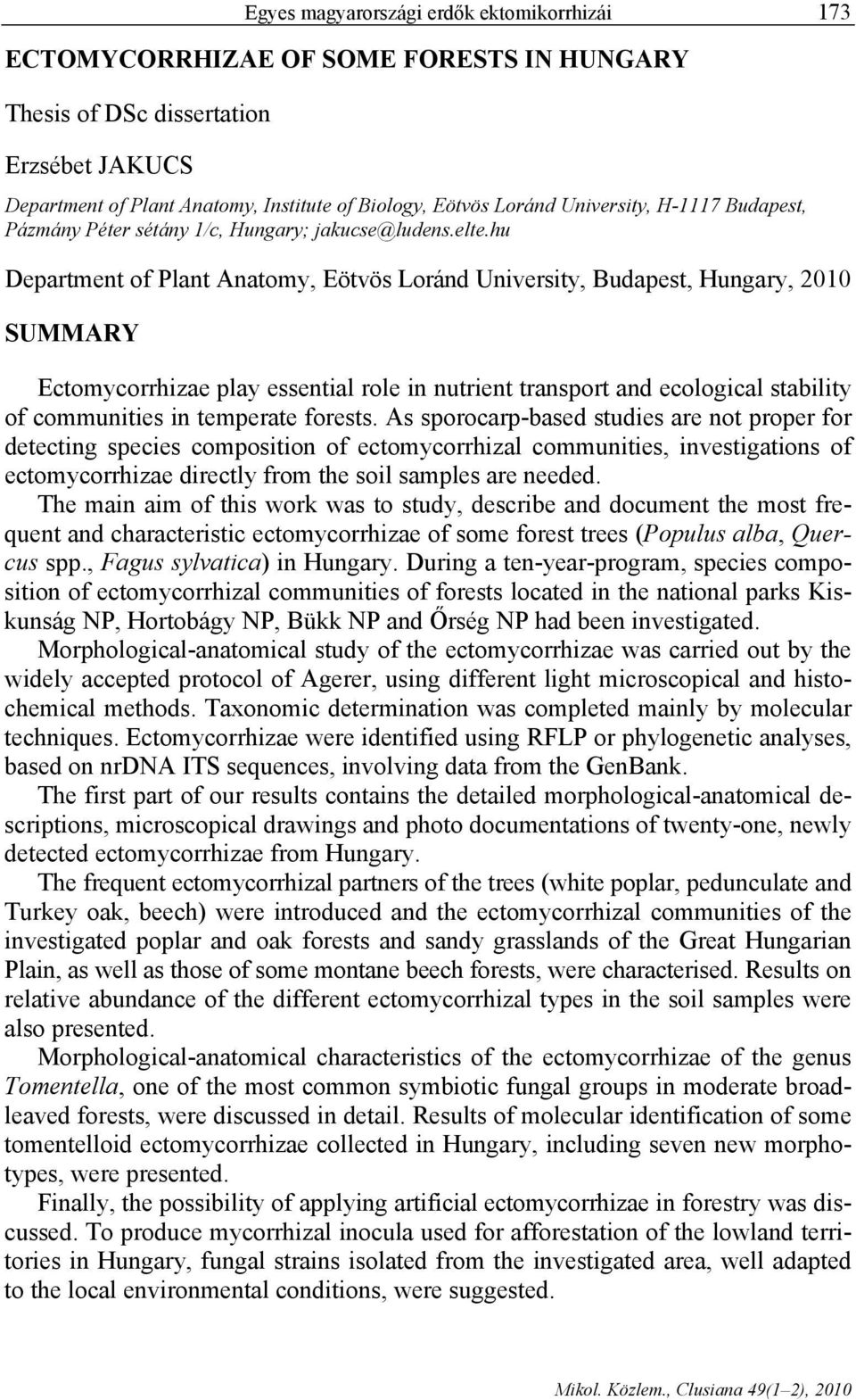 hu Department of Plant Anatomy, Eötvös Loránd University, Budapest, Hungary, 2010 SUMMARY Ectomycorrhizae play essential role in nutrient transport and ecological stability of communities in