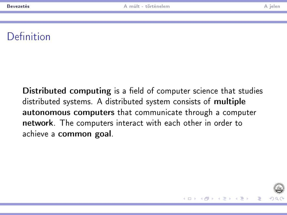 A distributed system consists of multiple autonomous computers that