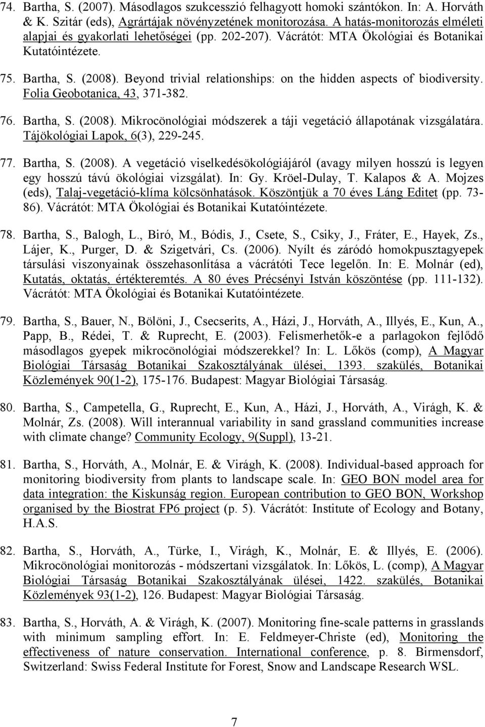 Beyond trivial relationships: on the hidden aspects of biodiversity. Folia Geobotanica, 43, 371-382. 76. Bartha, S. (2008). Mikrocönológiai módszerek a táji vegetáció állapotának vizsgálatára.