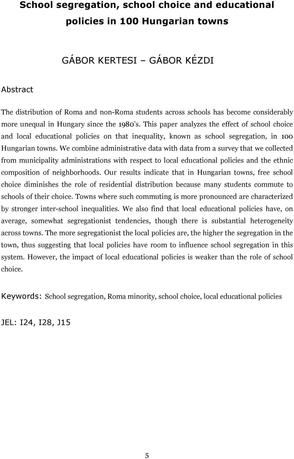 This paper analyzes the effect of school choice and local educational policies on that inequality, known as school segregation, in 100 Hungarian towns.