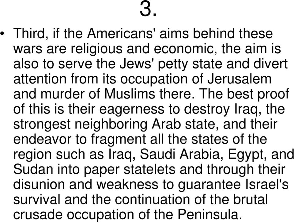 The best proof of this is their eagerness to destroy Iraq, the strongest neighboring Arab state, and their endeavor to fragment all the states