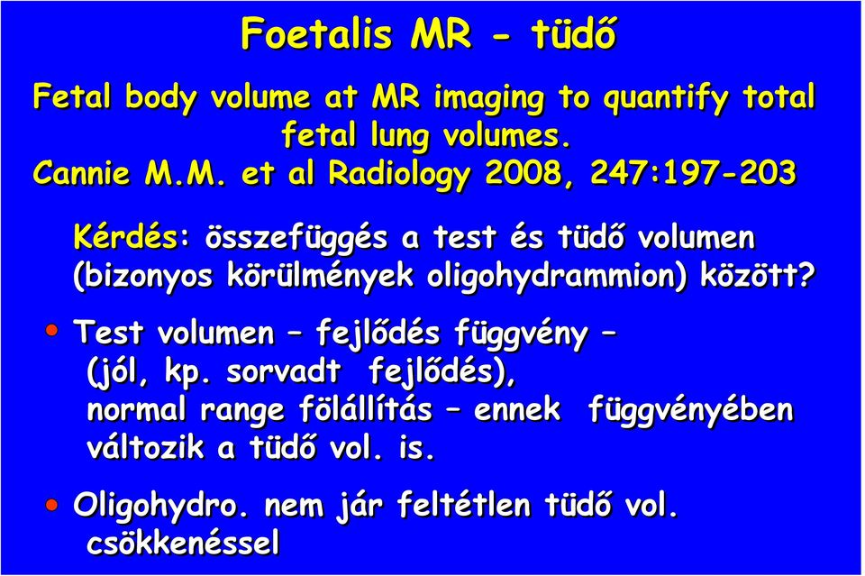 imaging to quantify total fetal lung volumes. Cannie M.