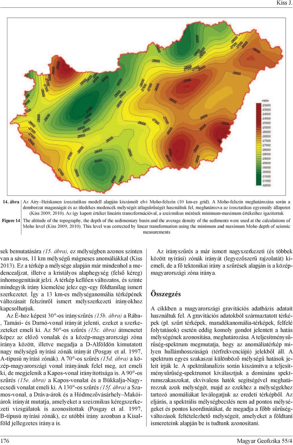 Az így kapott értéket lineáris transzformációval, a szeizmikus mérések minimum-maximum értékeihez igazítottuk Figure 14 The altitude of the topography, the depth of the sedimentary basin and the
