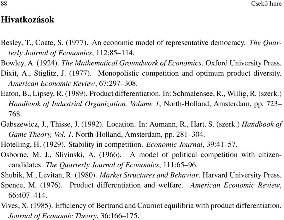 , Lipsey, R. 1989). Product differentiation. In: Schmalensee, R., Willig, R. szerk.) Handbook of Industrial Organization, Volume 1, North-Holland, Amsterdam, pp. 73 768. Gabszewicz, J., Thisse, J.