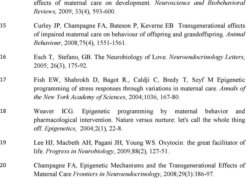 16 Esch T, Stefano, GB. The Neurobiology of Love. Neuroendocrinology Letters, 2005; 26(3), 175-92. 17 Fish EW, Shahrokh D, Bagot R.