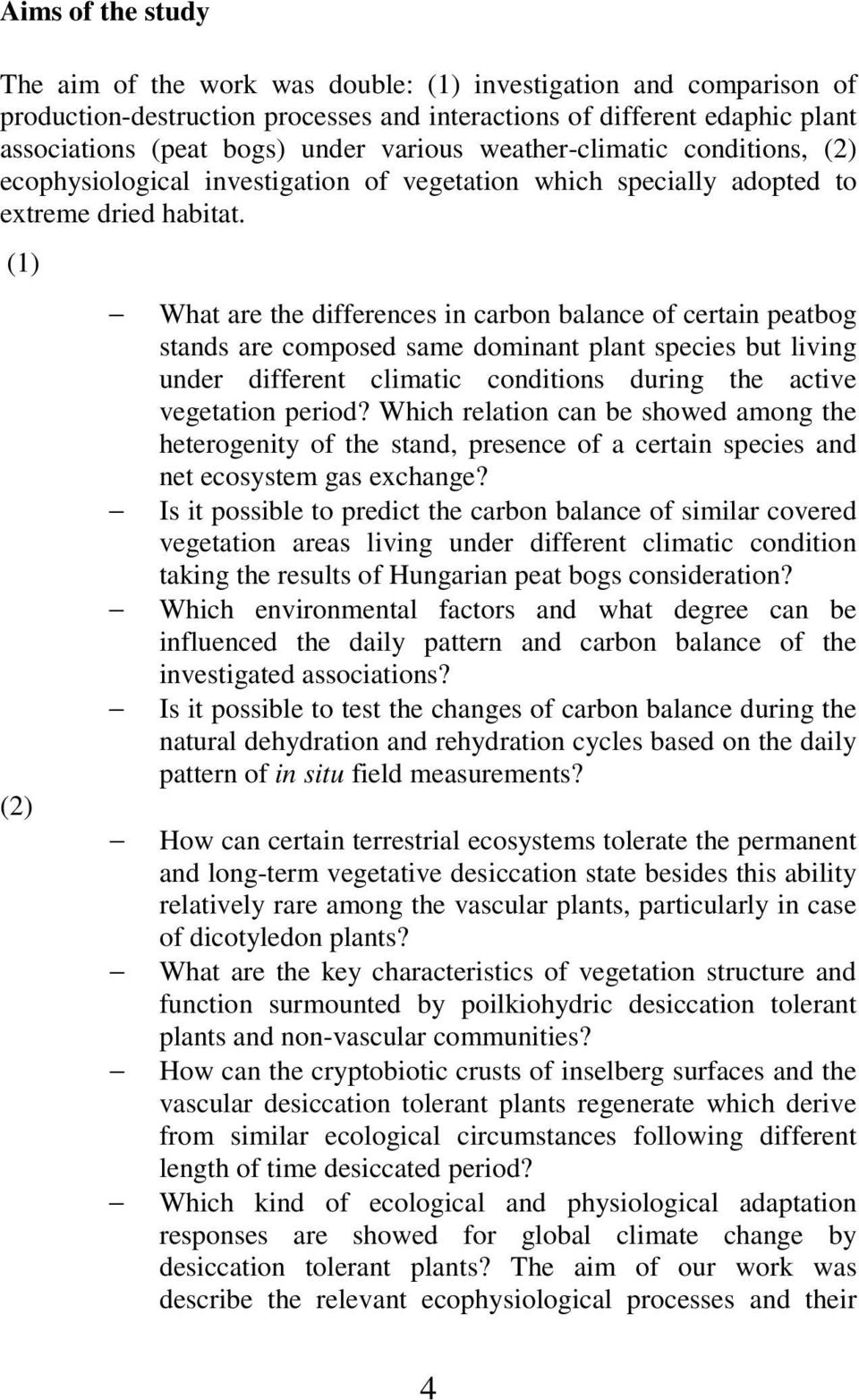 (1) (2) What are the differences in carbon balance of certain peatbog stands are composed same dominant plant species but living under different climatic conditions during the active vegetation