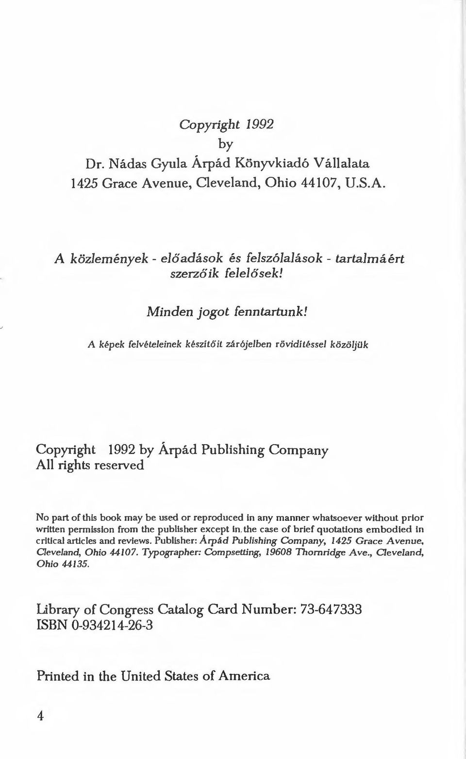 A képek felvételeinek készítőit zárójelben rövidítéssel közöljük Copyright 1992 by Árpád Publishing Campany Ali rights reserved No part of this book may be used or reproduced in any manner whatsoever