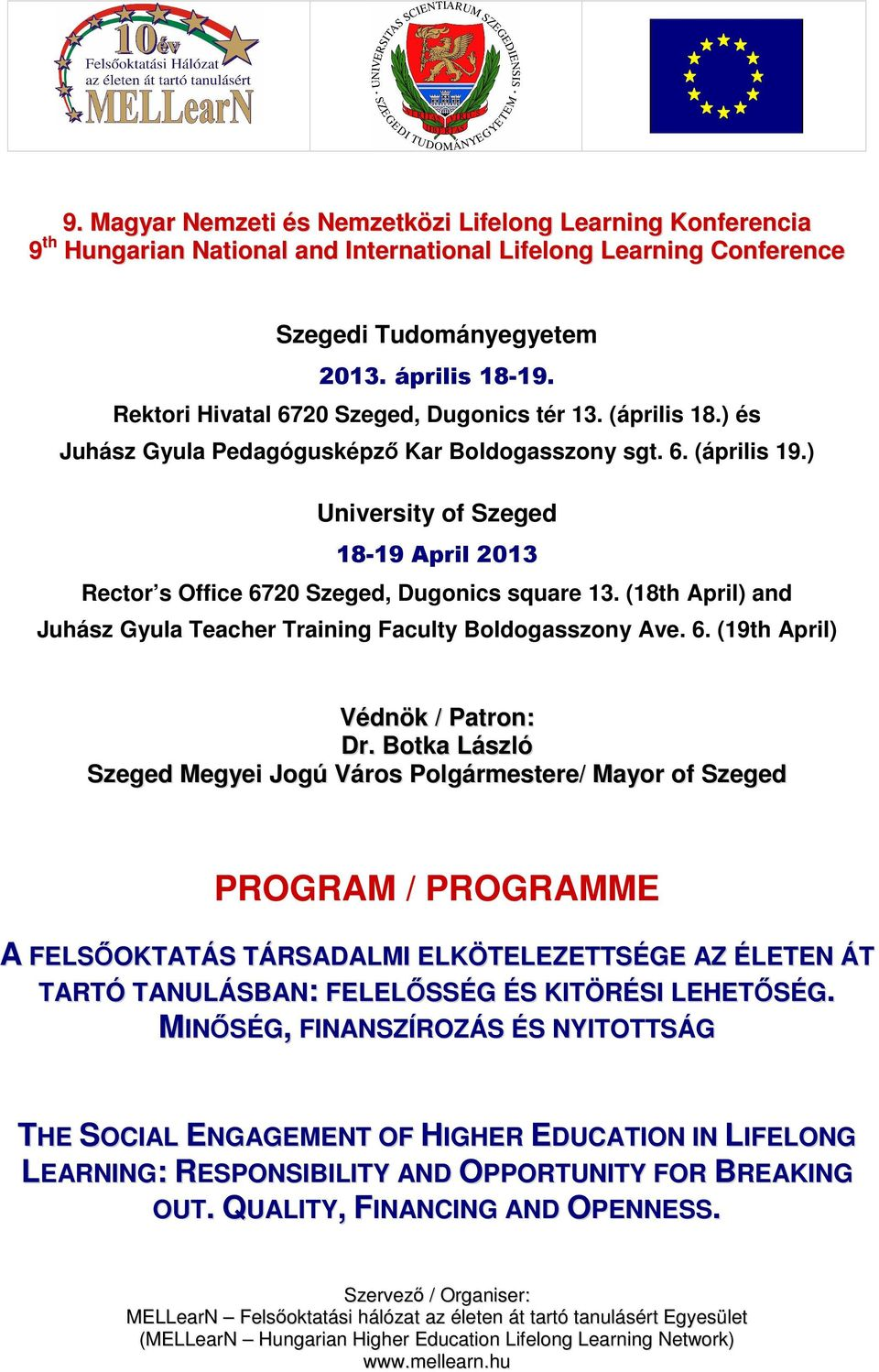 ) University of Szeged 18-19 April 2013 Rector s Office 6720 Szeged, Dugonics square 13. (18th April) and Juhász Gyula Teacher Training Faculty Boldogasszony Ave. 6. (19th April) Védnök / Patron: Dr.
