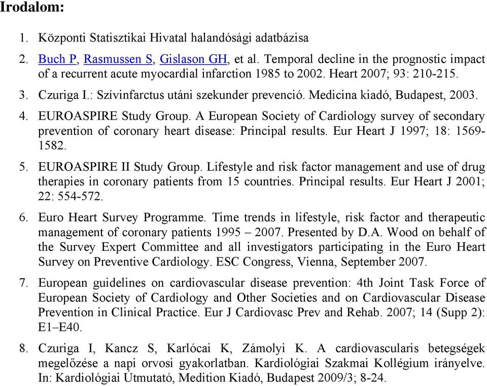 Medicina kiadó, Budapest, 2003. 4. EUROASPIRE Study Group. A European Society of Cardiology survey of secondary prevention of coronary heart disease: Principal results.