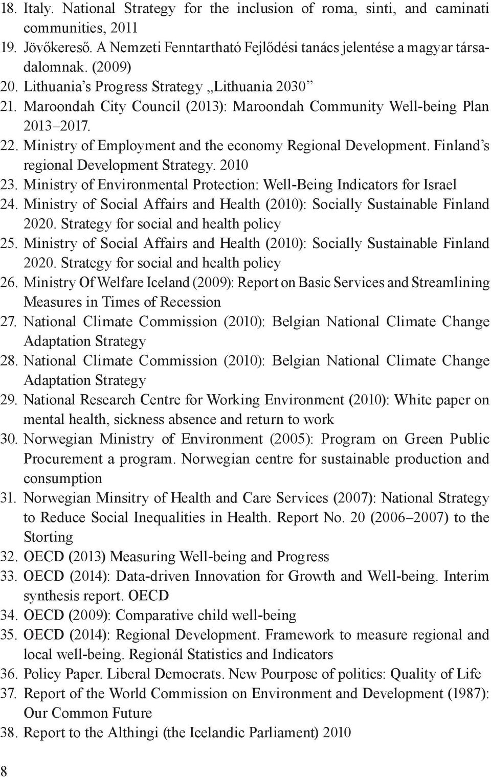 Finland s regional Development Strategy. 2010 23. Ministry of Environmental Protection: Well-Being Indicators for Israel 24.