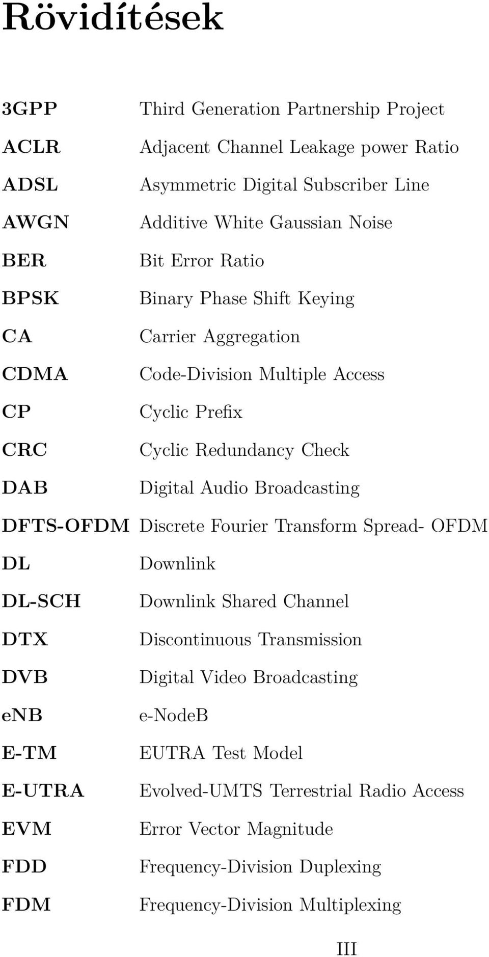 Audio Broadcasting DFTS-OFDM Discrete Fourier Transform Spread- OFDM DL DL-SCH DTX DVB enb E-TM E-UTRA EVM FDD FDM Downlink Downlink Shared Channel Discontinuous