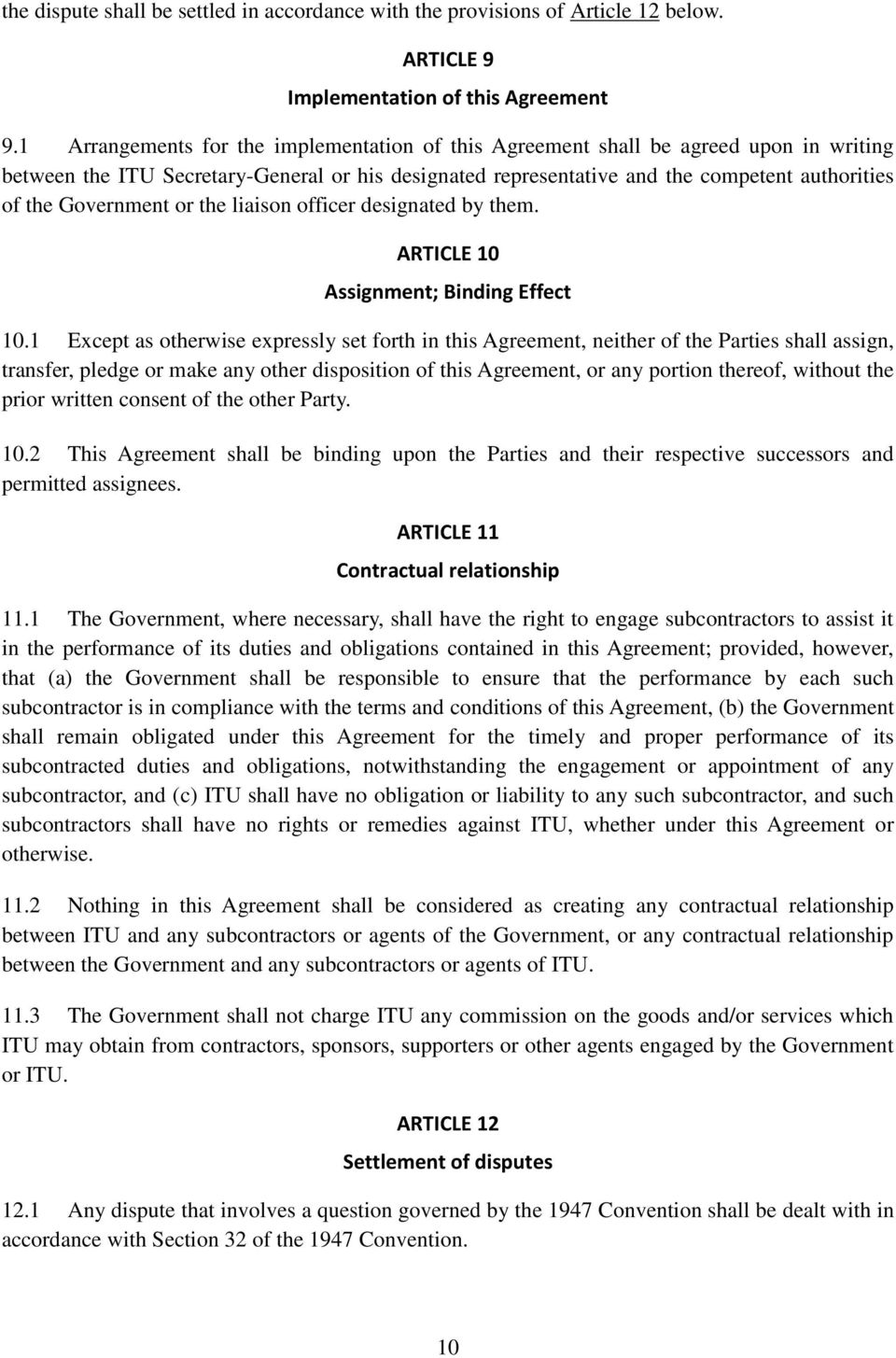 Government or the liaison officer designated by them. ARTICLE 10 Assignment; Binding Effect 10.